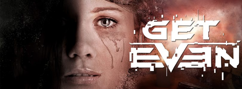 Get Even Preview – Left Me Wanting More