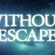 Without Escape – Out Now On Steam