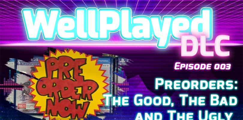 The WellPlayed DLC Podcast Episode 003 Is Available Now