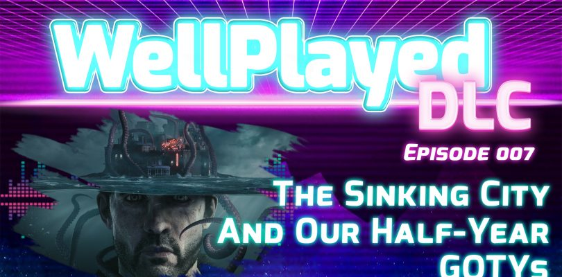 The WellPlayed DLC Podcast Episode 007 Is Available Now