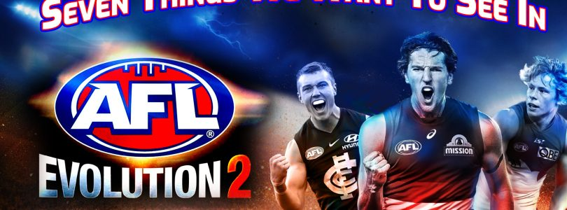 Seven Things We Want To See In AFL Evolution 2
