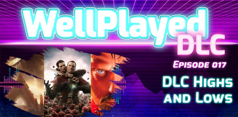 The WellPlayed DLC Podcast Episode 017 Is Available Now