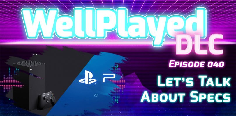 The WellPlayed DLC Podcast Episode 040 Is Out Now