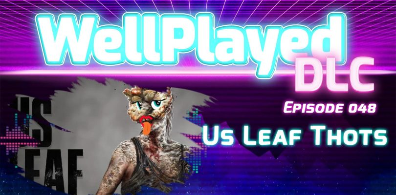 The WellPlayed DLC Podcast Episode 048 Is Out Now