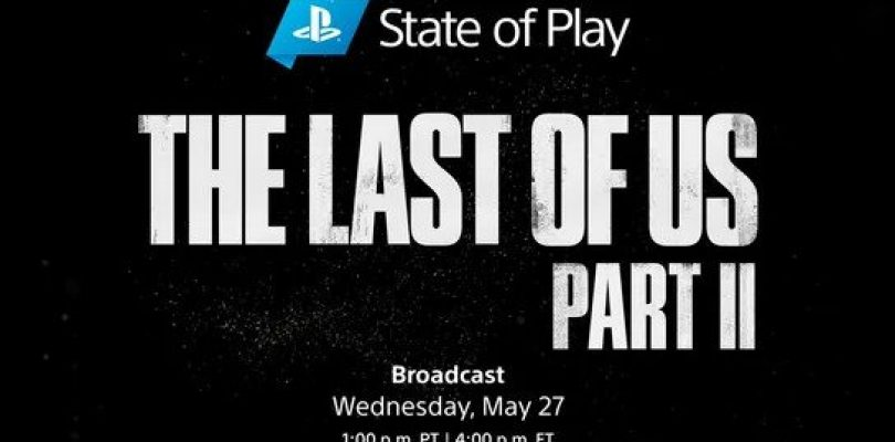 The Last of Us Part II Dedicated State of Play Broadcast Coming Soon