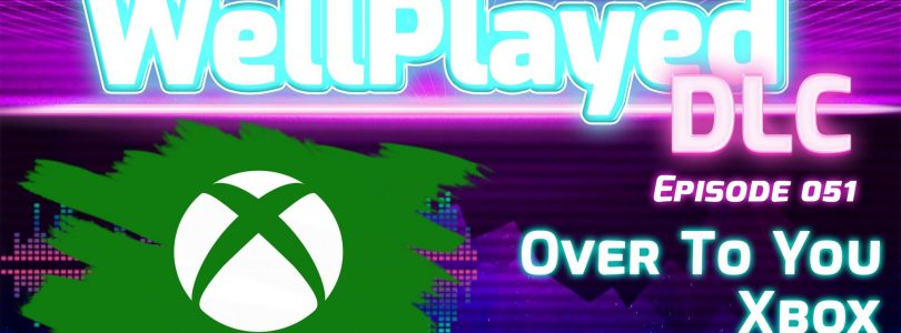 The WellPlayed DLC Podcast Episode 051 Is Out Now