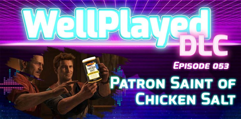 The WellPlayed DLC Podcast Episode 053 Is Out Now
