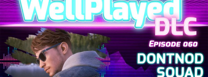 The WellPlayed DLC Podcast Episode 060 Is Out Now