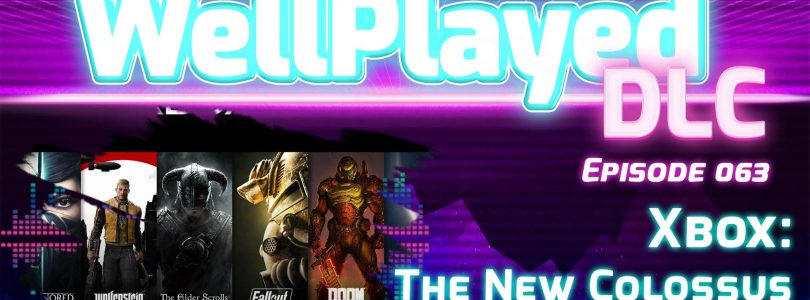 The WellPlayed DLC Podcast Episode 063 Is Out Now