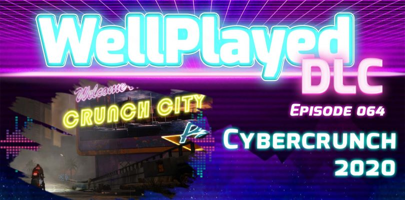 The WellPlayed DLC Podcast Episode 064 Is Out Now