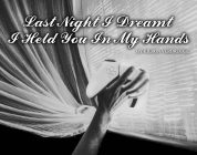Last Night I Dreamt I Held You In My Hands